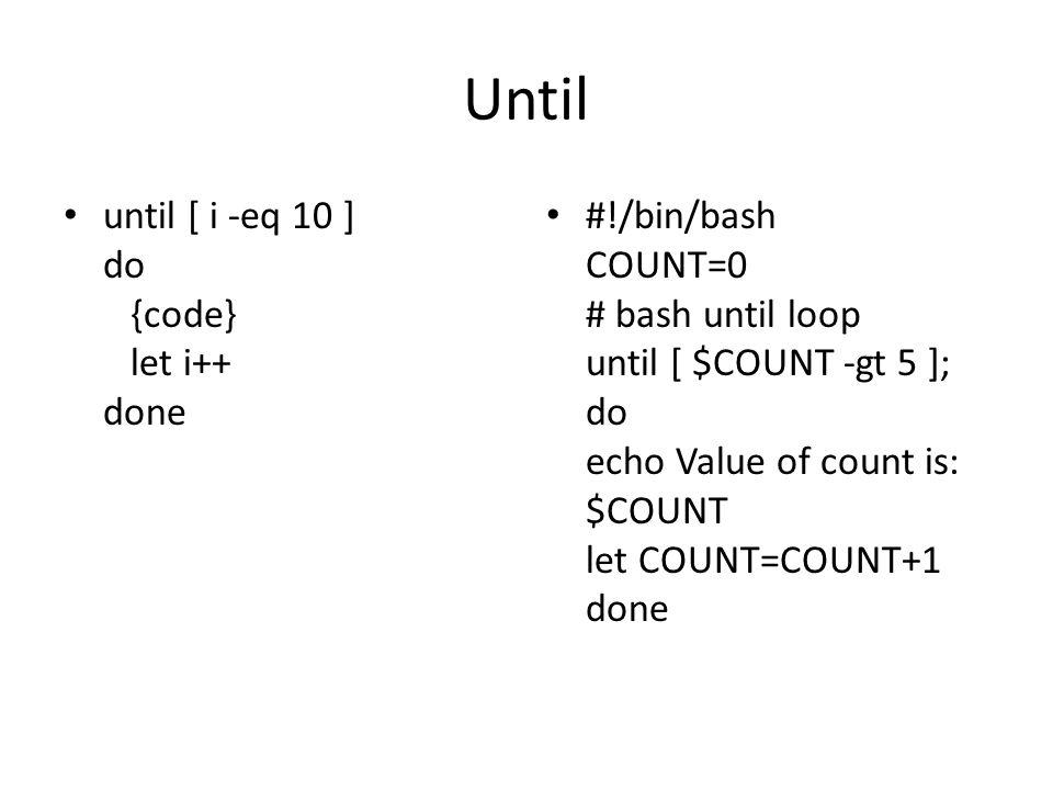 Until until [ i -eq 10 ] do {code} let i++ done